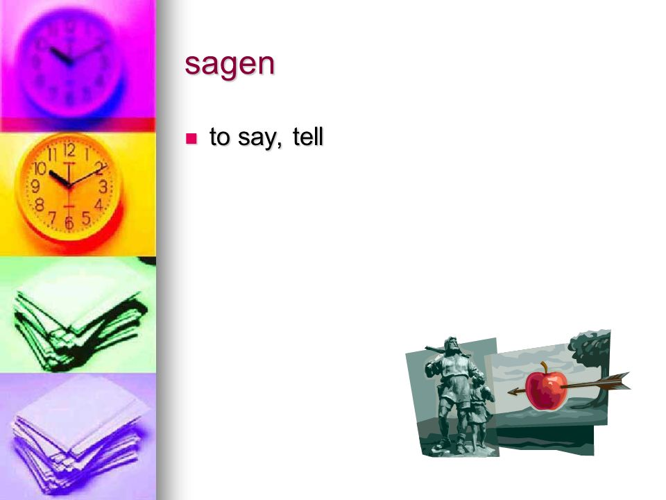 sagen to say, tell to say, tell