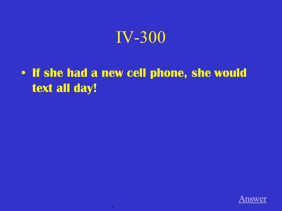 IV-200 If she had more money, she would buy a new cell phone. Answer.