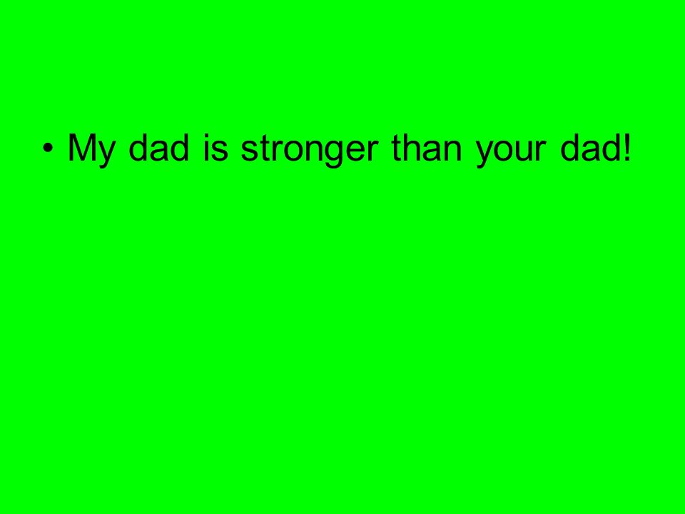 My dad is stronger than your dad!
