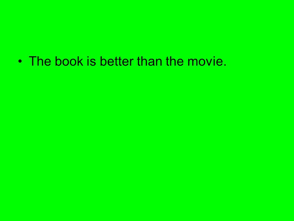 The book is better than the movie.