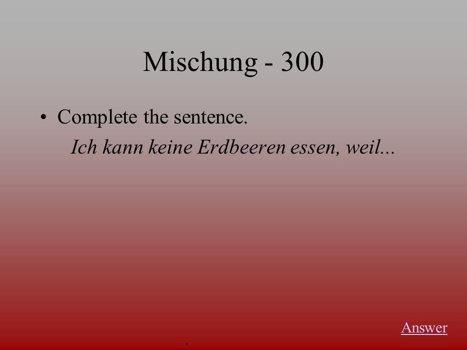 Mischung Another dative verb besides gefallen is... Answer.