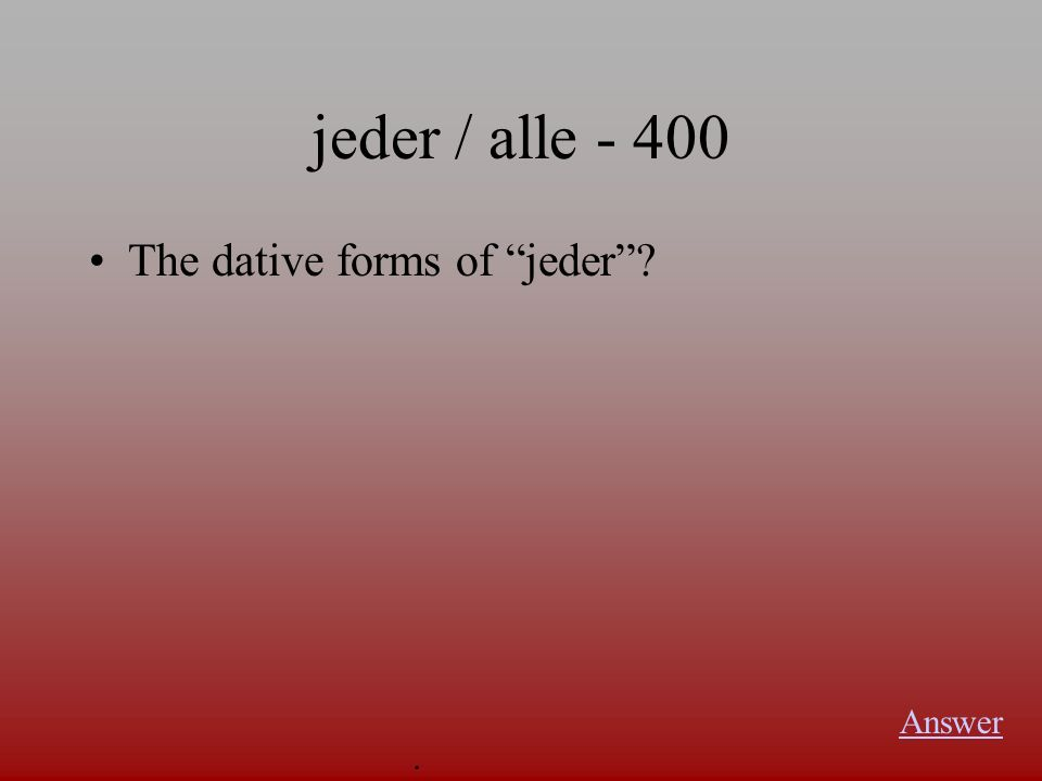 jeder / alle Translate He joggs every week. Answer.