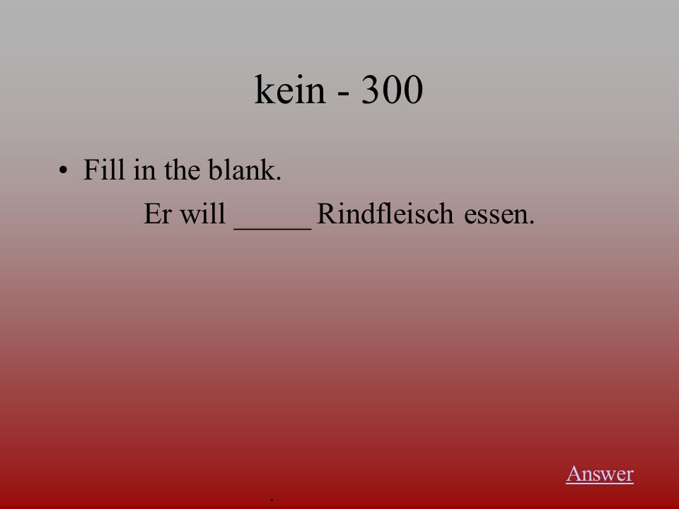 kein The case form that goes with kein when it is a direct object. Answer.