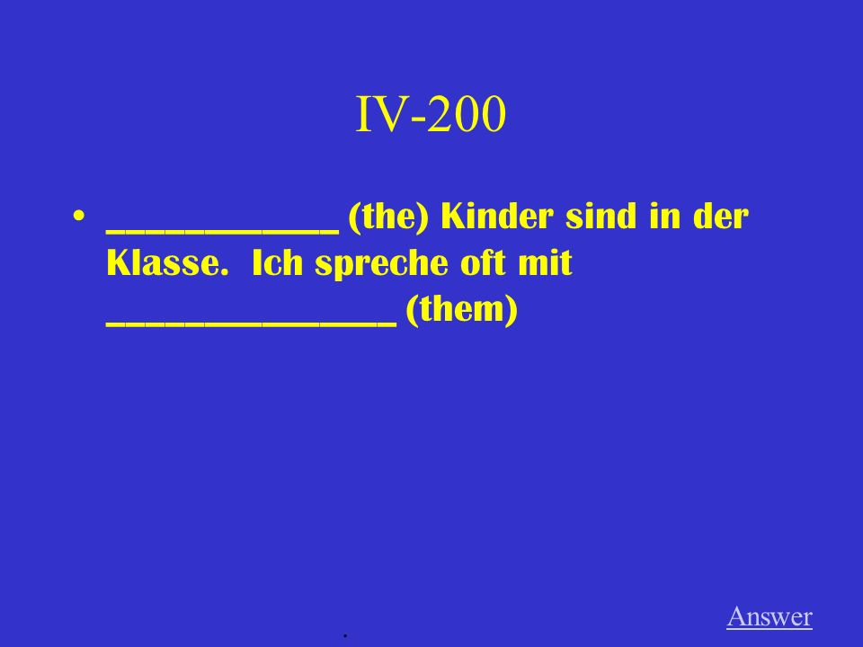 IV-100 Ich schenke ___________ (my) Mutter ________ (the) Buch von ______________ (the) Autor (m).