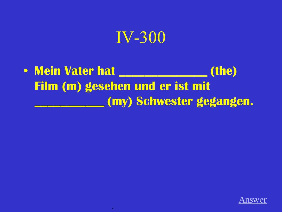 IV-200 ____________ (the) Kinder sind in der Klasse.