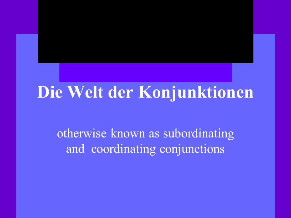Die Welt der Konjunktionen otherwise known as subordinating and coordinating conjunctions