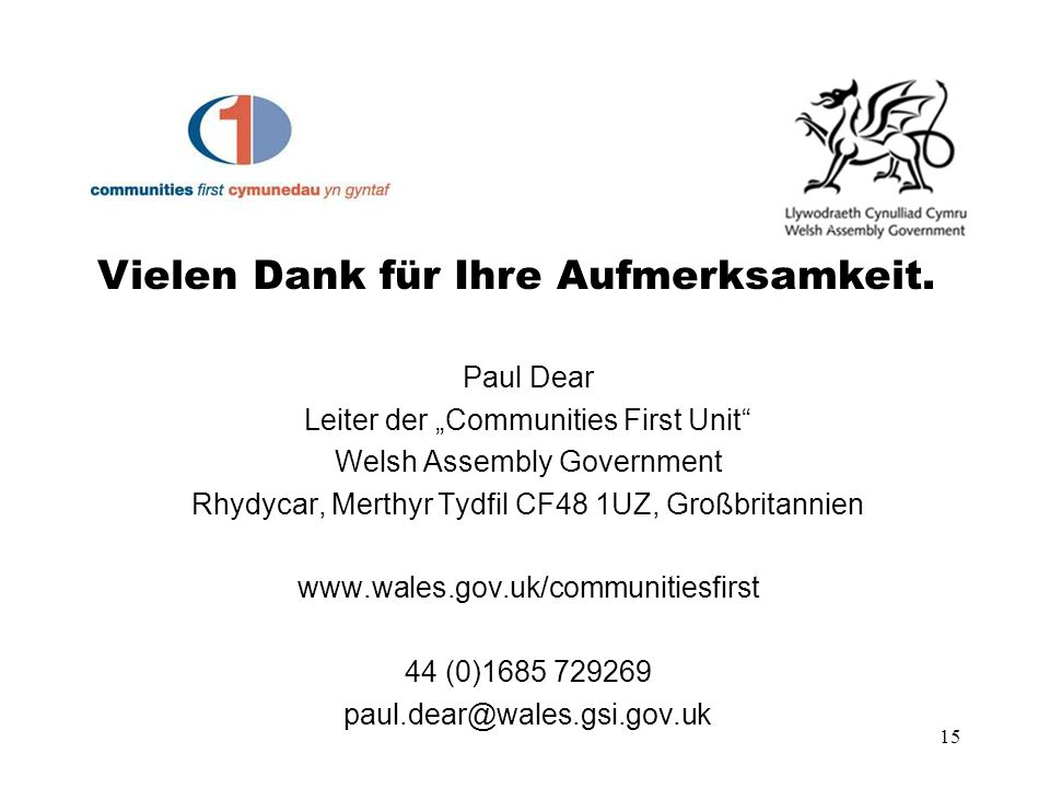 15 Paul Dear Leiter der Communities First Unit Welsh Assembly Government Rhydycar, Merthyr Tydfil CF48 1UZ, Großbritannien   44 (0) Vielen Dank für Ihre Aufmerksamkeit.