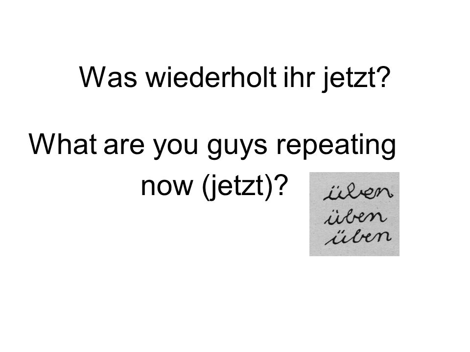 Was wiederholt ihr jetzt What are you guys repeating now (jetzt)