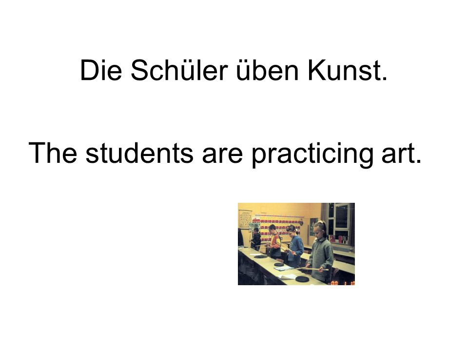 Die Schüler üben Kunst. The students are practicing art.