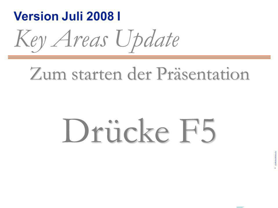 Version Juli 2008 I Key Areas Update = Inhalte zurück weiter Beautifull People © 2006, some rights reserved, b +SOLO++SOLO+ Key Areas Update, Edition Juli 2008 / I Zum starten der Präsentation rücke F5 Drücke F5