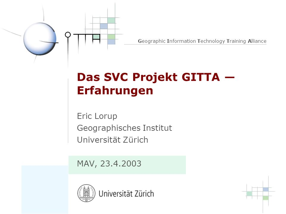 Geographic Information Technology Training Alliance Das SVC Projekt GITTA Erfahrungen Eric Lorup Geographisches Institut Universität Zürich MAV,