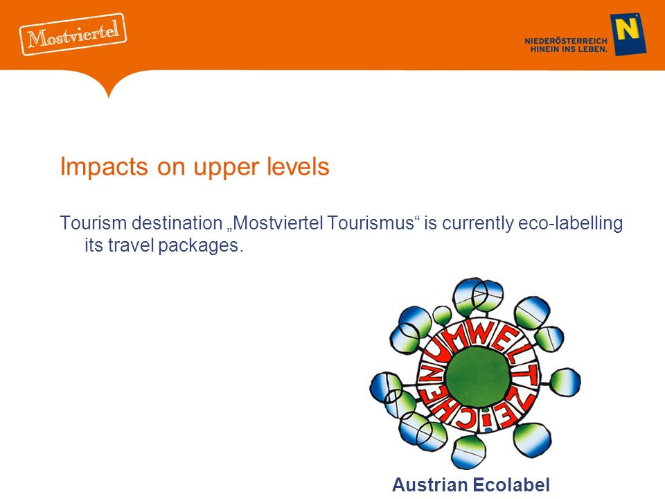 Impacts on upper levels Tourism destination Mostviertel Tourismus is currently eco-labelling its travel packages.