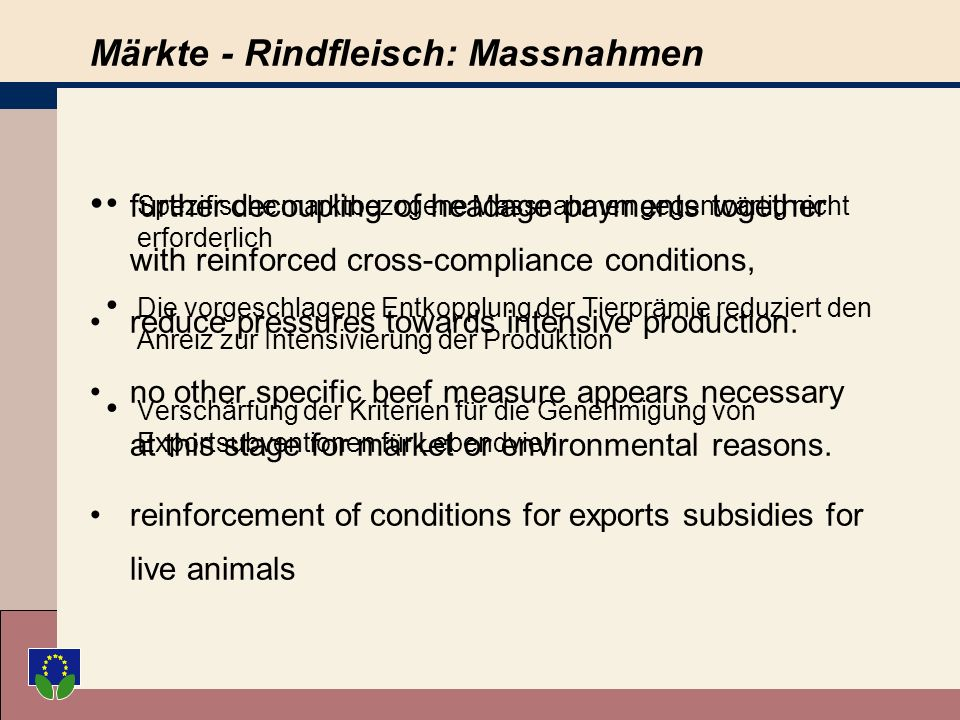 Märkte - Rindfleisch: Massnahmen further decoupling of headage payments together with reinforced cross-compliance conditions, reduce pressures towards intensive production.