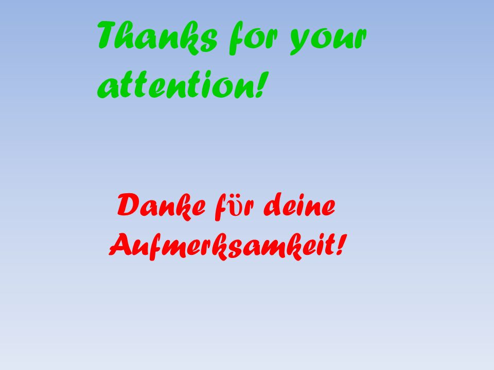 Thanks for your attention! Danke f ϋ r deine Aufmerksamkeit!