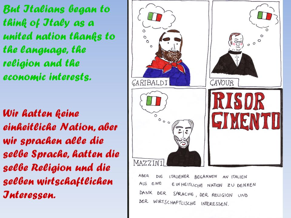 But Italians began to think of Italy as a united nation thanks to the language, the religion and the economic interests.