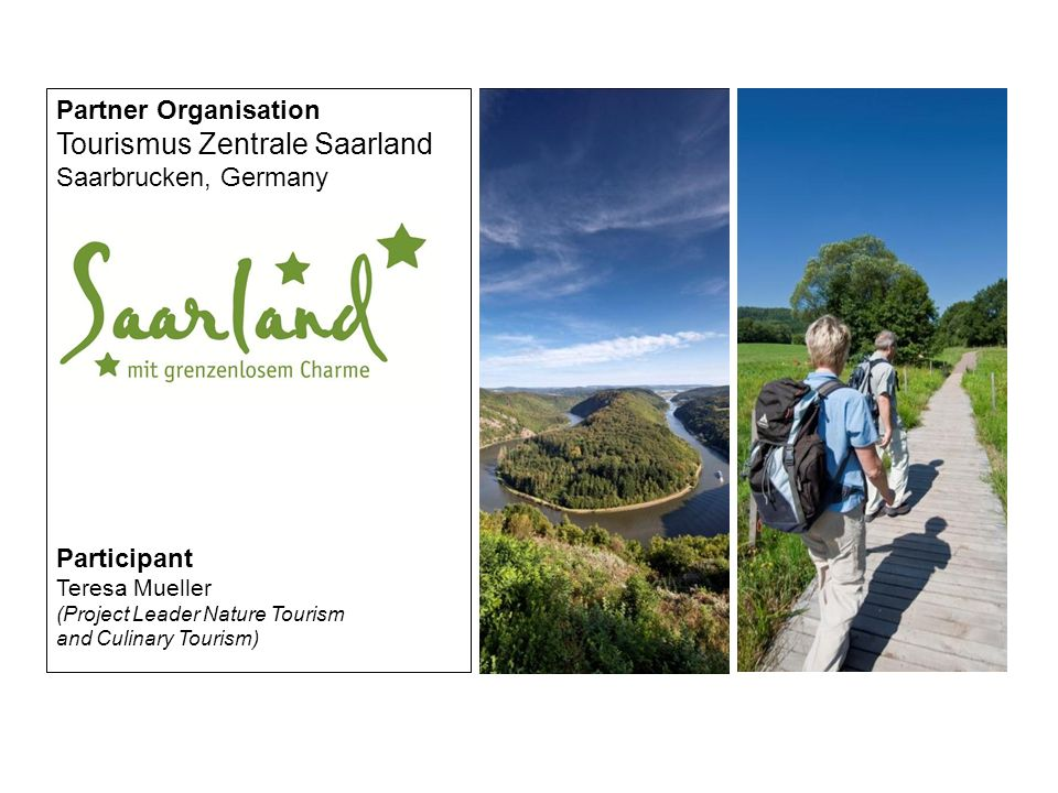 Partner Organisation Tourismus Zentrale Saarland Saarbrucken, Germany Participant Teresa Mueller (Project Leader Nature Tourism and Culinary Tourism)