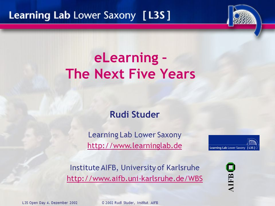 eLearning – The Next Five Years AIFB Rudi Studer Learning Lab Lower Saxony   Institute AIFB, University of Karlsruhe   L3S Open Day 4.