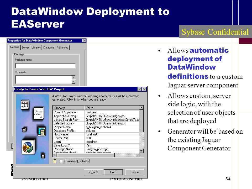 29.Mai 2000PBUGG Berlin34 DataWindow Deployment to EAServer Allows automatic deployment of DataWindow definitions to a custom Jaguar server component.