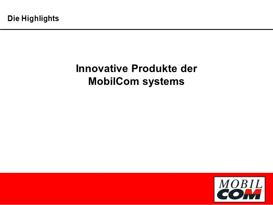 Die Highlights Innovative Produkte der MobilCom systems