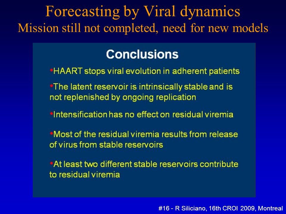 Forecasting by Viral dynamics Mission still not completed, need for new models #16 - R Siliciano, 16th CROI 2009, Montreal