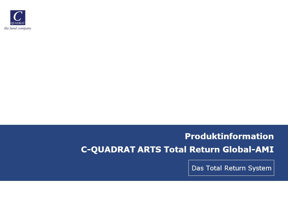 Produktinformation C-QUADRAT ARTS Total Return Global-AMI Das Total Return System