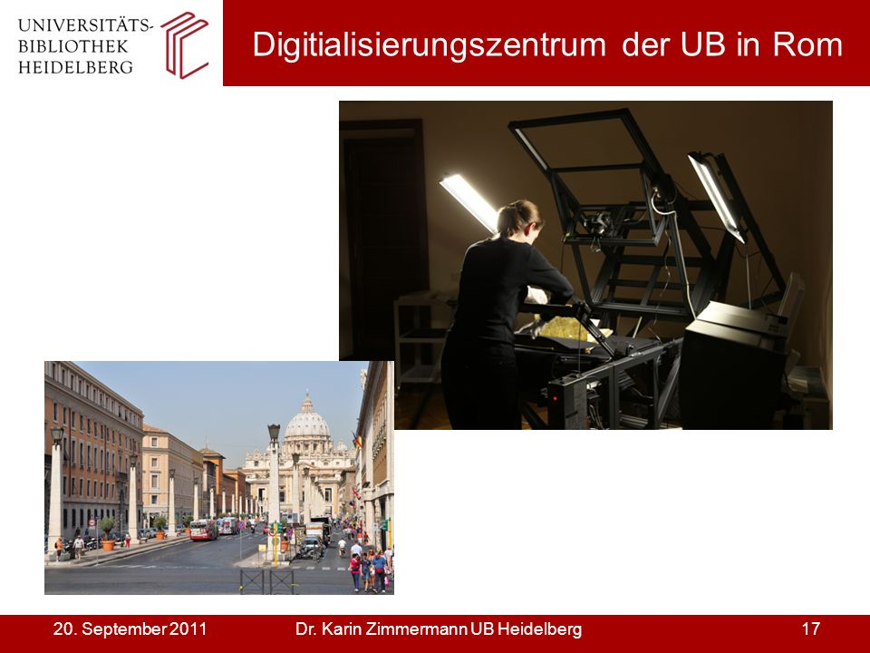 Dr. Karin Zimmermann UB Heidelberg1720. September 2011 Digitialisierungszentrum der UB in Rom