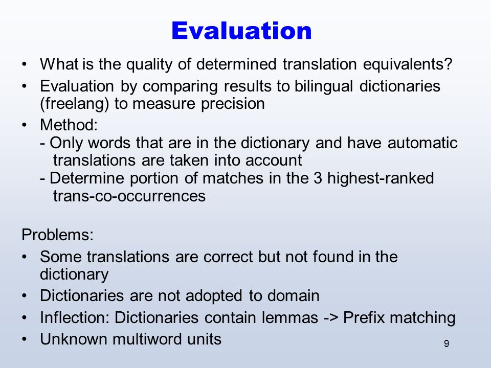 9 Evaluation What is the quality of determined translation equivalents.