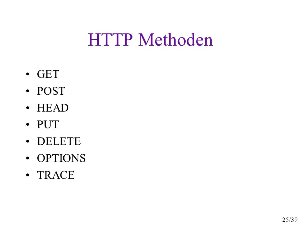 25/39 HTTP Methoden GET POST HEAD PUT DELETE OPTIONS TRACE