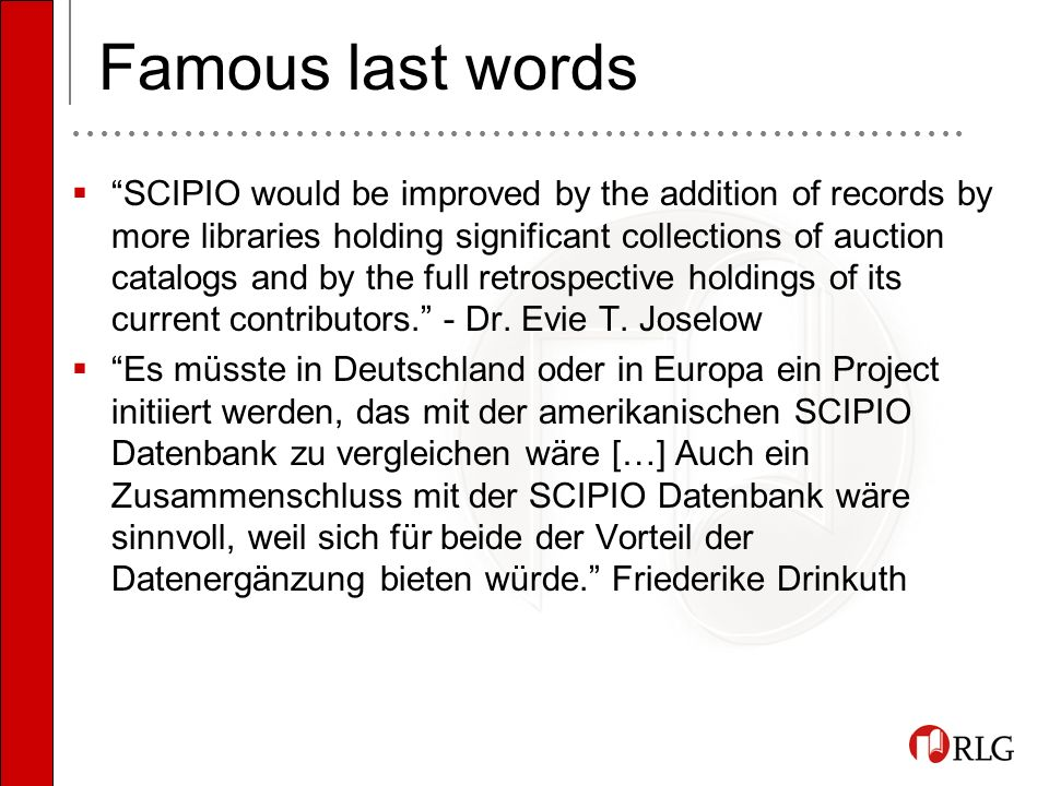 Famous last words SCIPIO would be improved by the addition of records by more libraries holding significant collections of auction catalogs and by the full retrospective holdings of its current contributors.