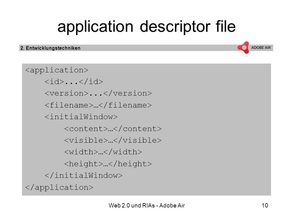 Web 2.0 und RIAs - Adobe Air10 application descriptor file... … … 2. Entwicklungstechniken