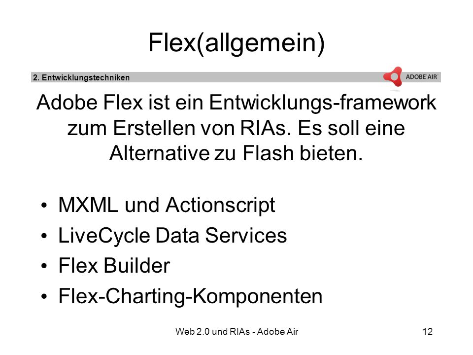 Web 2.0 und RIAs - Adobe Air12 MXML und Actionscript LiveCycle Data Services Flex Builder Flex-Charting-Komponenten Flex(allgemein) 2.