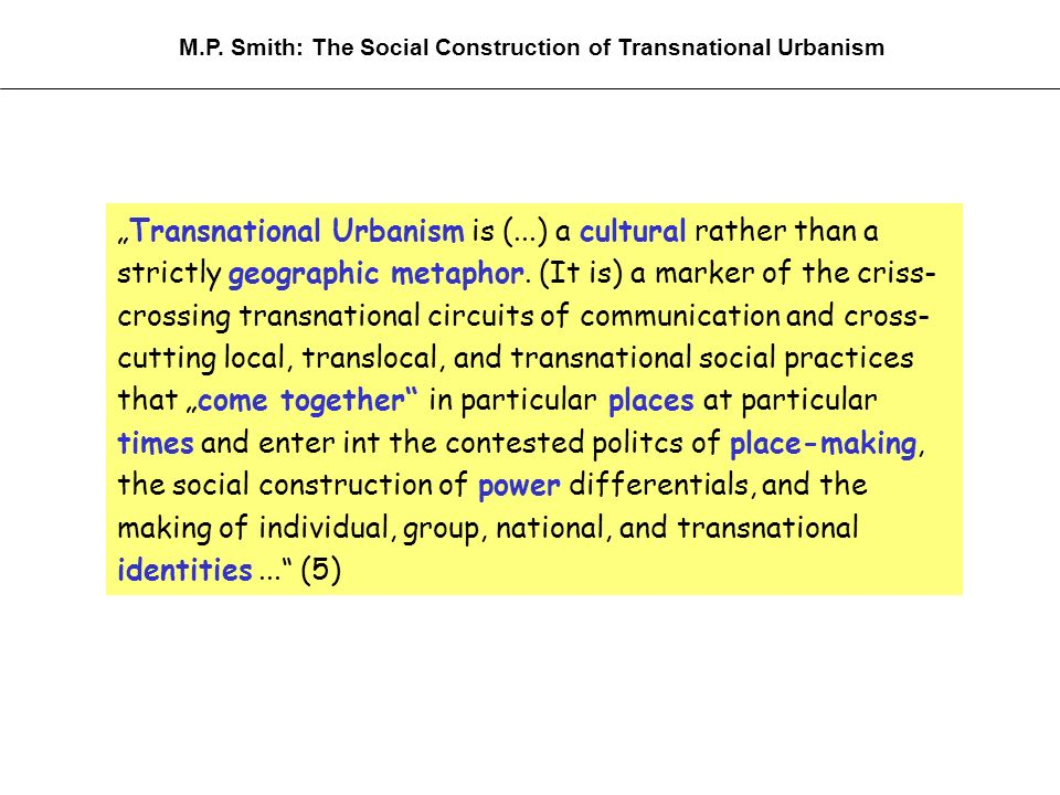 Transnational Urbanism is (...) a cultural rather than a strictly geographic metaphor.