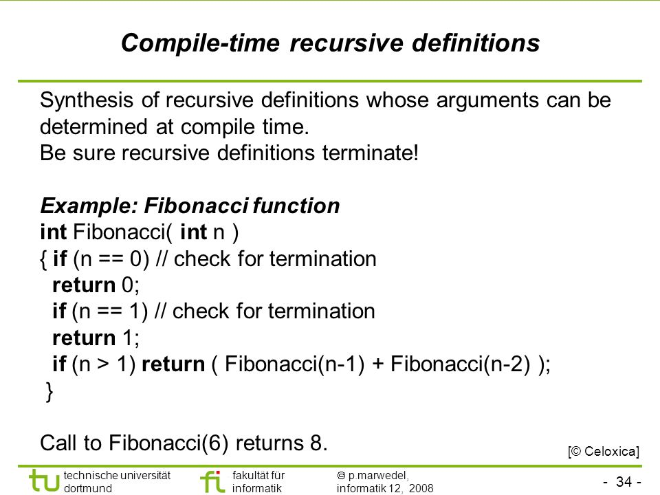 technische universität dortmund fakultät für informatik p.marwedel, informatik 12, 2008 Compile-time recursive definitions Synthesis of recursive definitions whose arguments can be determined at compile time.