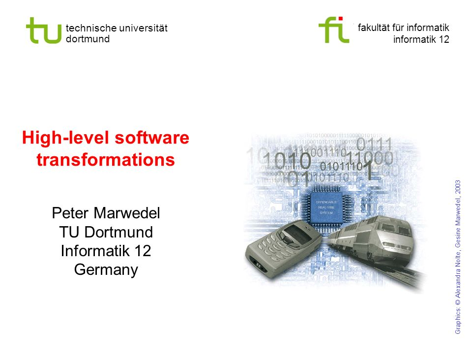 fakultät für informatik informatik 12 technische universität dortmund High-level software transformations Peter Marwedel TU Dortmund Informatik 12 Germany Graphics: © Alexandra Nolte, Gesine Marwedel, 2003