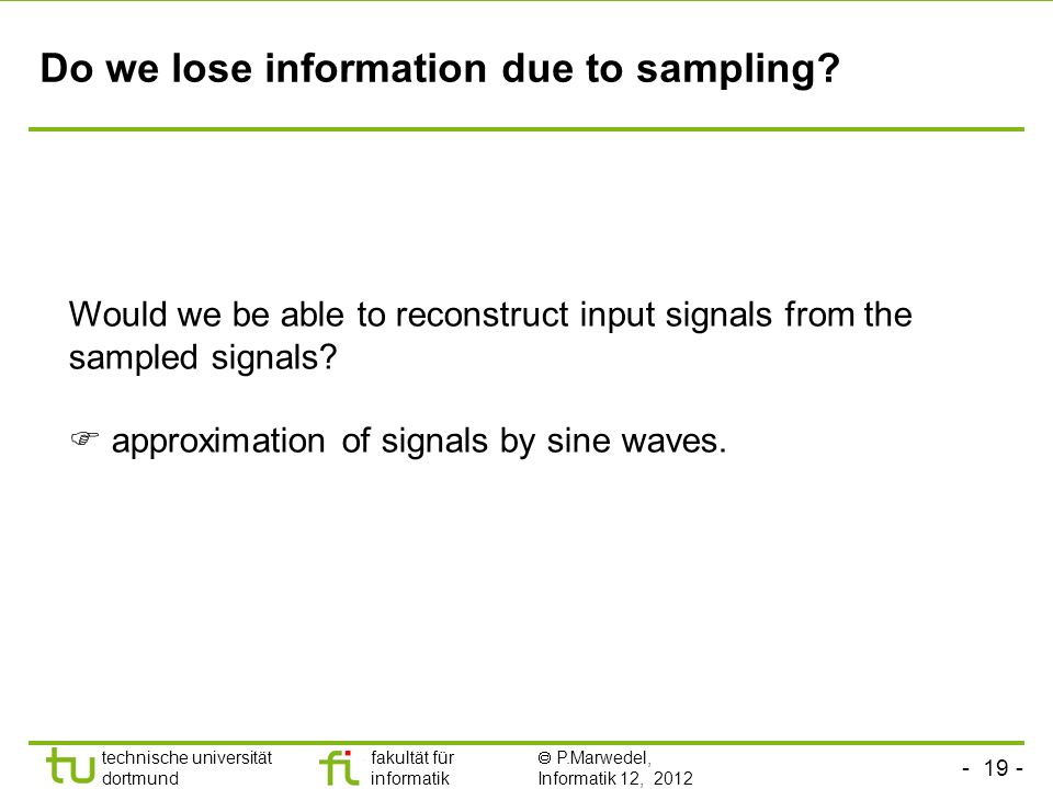 technische universität dortmund fakultät für informatik P.Marwedel, Informatik 12, 2012 TU Dortmund Do we lose information due to sampling.