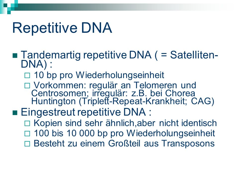 Repetitive DNA Tandemartig repetitive DNA ( = Satelliten- DNA) : 10 bp pro Wiederholungseinheit Vorkommen: regulär an Telomeren und Centrosomen; irregulär: z.B.
