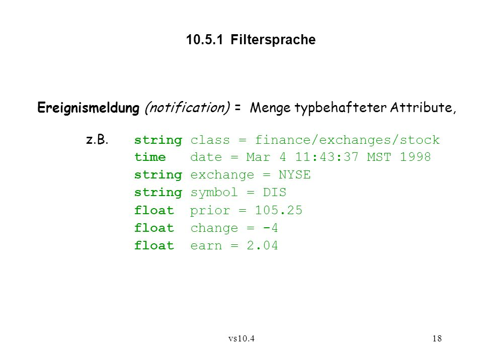 vs10.418 Ereignismeldung (notification) = Menge typbehafteter Attribute, z.B.