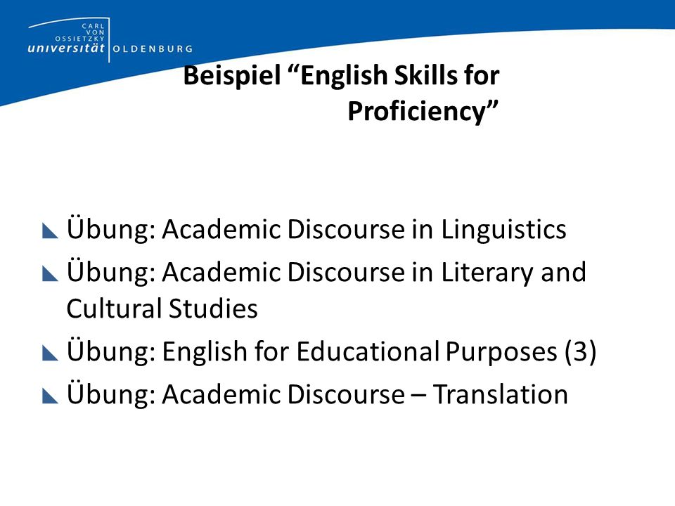 Beispiel English Skills for Proficiency Übung: Academic Discourse in Linguistics Übung: Academic Discourse in Literary and Cultural Studies Übung: English for Educational Purposes (3) Übung: Academic Discourse – Translation