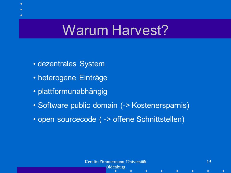 Kerstin Zimmermann, Universität Oldenburg 15 Warum Harvest.