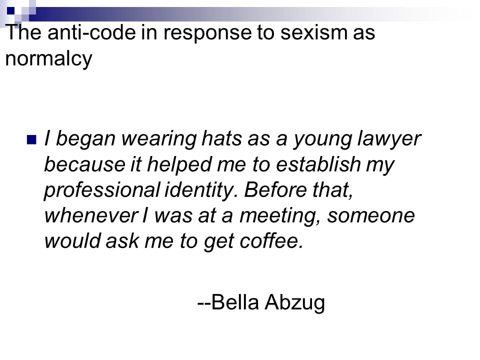 The anti-code in response to sexism as normalcy I began wearing hats as a young lawyer because it helped me to establish my professional identity.