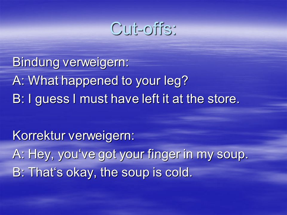 Cut-offs: Bindung verweigern: A: What happened to your leg.