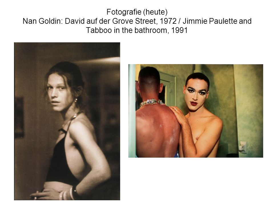 Fotografie (heute) Nan Goldin: David auf der Grove Street, 1972 / Jimmie Paulette and Tabboo in the bathroom, 1991