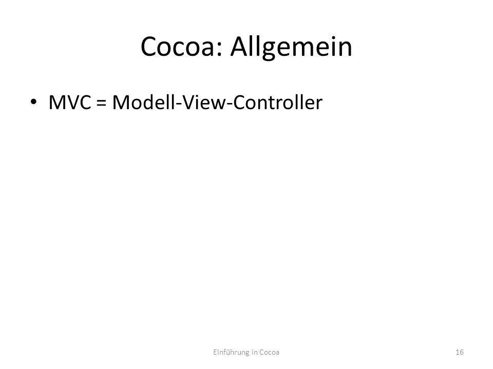 Cocoa: Allgemein MVC = Modell-View-Controller Einführung in Cocoa16
