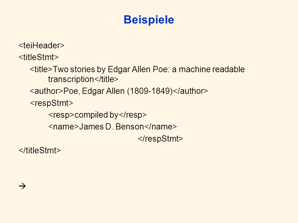 Beispiele Two stories by Edgar Allen Poe: a machine readable transcription Poe, Edgar Allen ( ) compiled by James D.