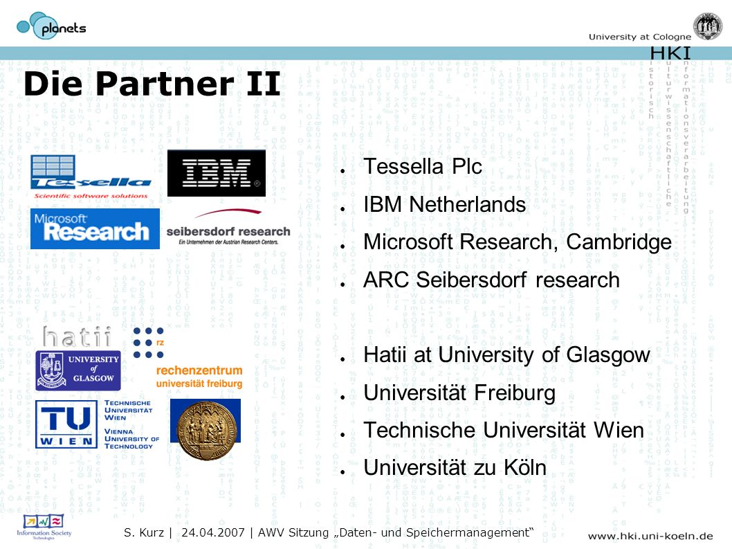 Die Partner II Tessella Plc IBM Netherlands Microsoft Research, Cambridge ARC Seibersdorf research Hatii at University of Glasgow Universität Freiburg Technische Universität Wien Universität zu Köln S.
