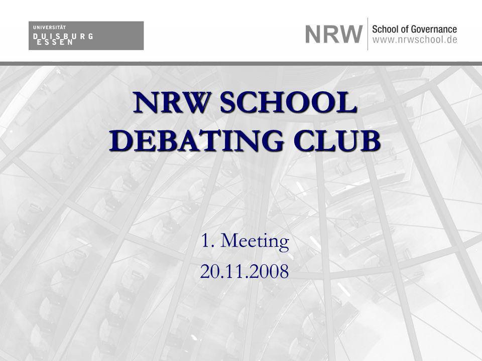 NRW SCHOOL DEBATING CLUB 1. Meeting