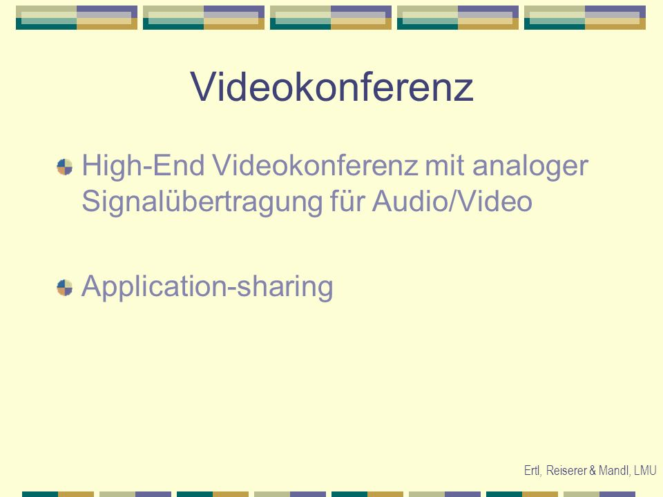 Ertl, Reiserer & Mandl, LMU Videokonferenz High-End Videokonferenz mit analoger Signalübertragung für Audio/Video Application-sharing