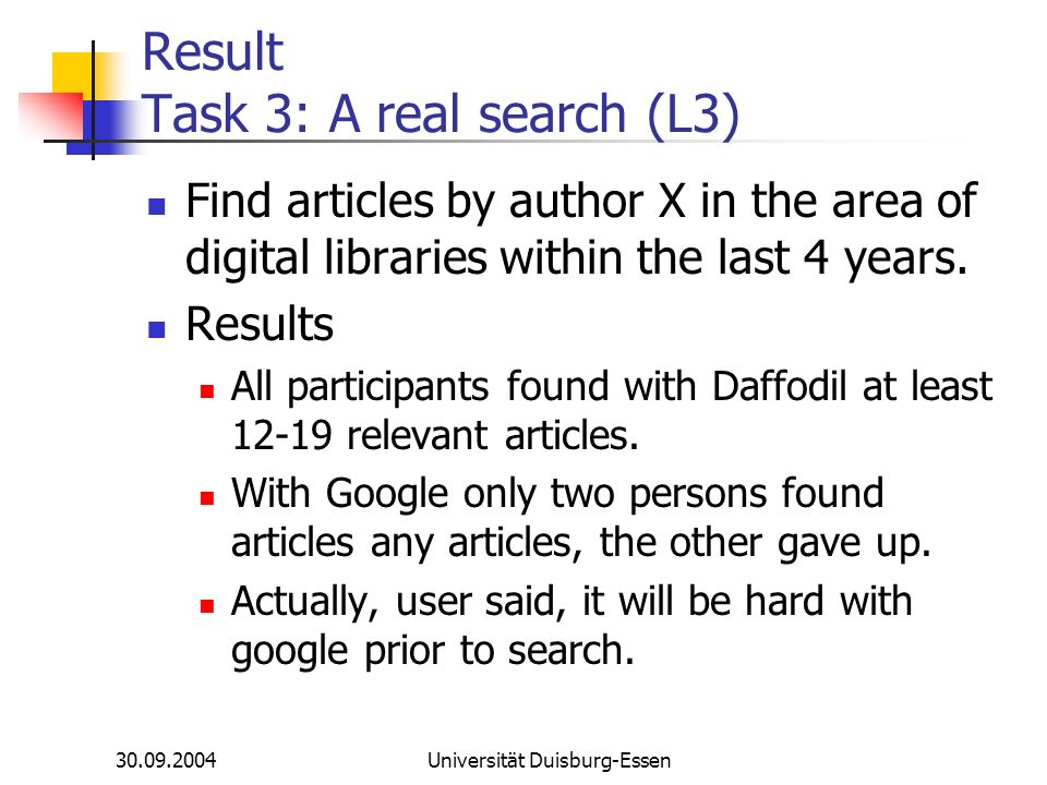 Universität Duisburg-Essen Result Task 3: A real search (L3) Find articles by author X in the area of digital libraries within the last 4 years.