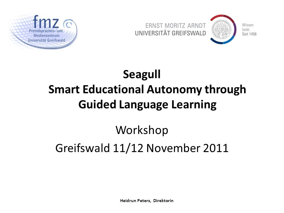 Heidrun Peters, Direktorin Seagull Smart Educational Autonomy through Guided Language Learning Workshop Greifswald 11/12 November 2011