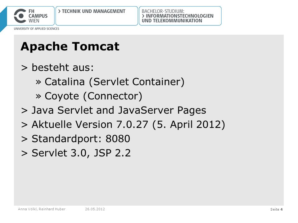 Seite 4 Apache Tomcat >besteht aus: »Catalina (Servlet Container) »Coyote (Connector) >Java Servlet and JavaServer Pages >Aktuelle Version (5.